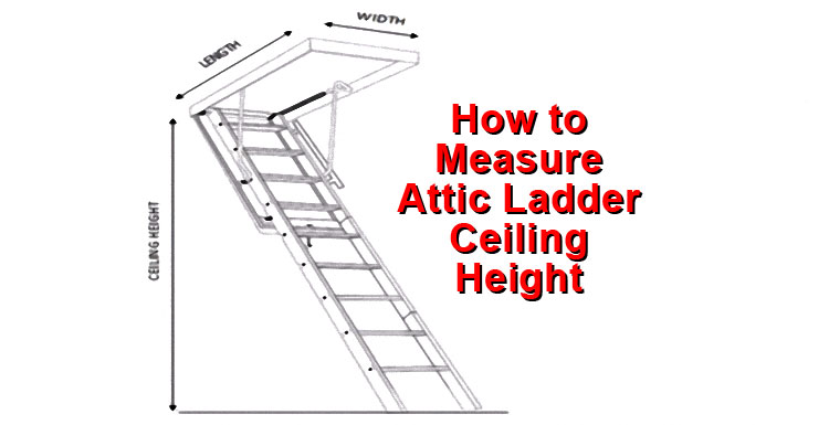 How To Measure Attic Ladder Ceiling Height Sunset Ladder